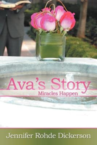 Ava's Story: Miracles Happen by Jennifer Rohde Dickerson.