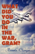 What Did You Do in the War, Gram?