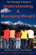 The Teenager's Guide to Understanding & Managing Weight  : Questions, Answers, Tips & Cautions