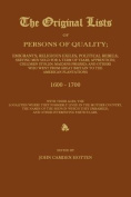 The Original Lists of Persons of Quality; Emigrants; Religious Exiles; Political Rebels; Serving Men Sold for a Term of Years; Apprentices; Children Stolen; Maidens Pressed; And Others Who Went from Great Britain to the American Plantations 1600-1700, wit