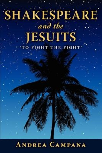 Shakespeare and the Jesuits: To Fight the Fight by Andrea Campana.