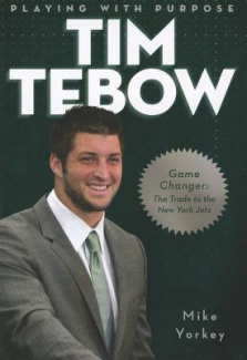 Tim Tebow: Game Changer: The Trade to the New York Jets (Playing with Purpose)