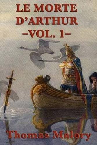 Le Morte D'Arthur -Vol. 1- by Sir Thomas Malory.