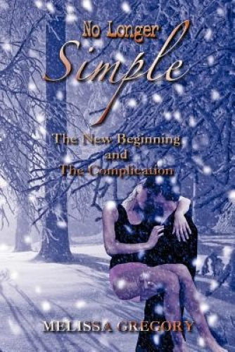 No Longer Simple: The New Beginning and The Complication by Melissa Gregory.