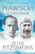 Mawson: And the Ice Men of the Heroic Age