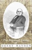 The Wayward Genius of Henry Mayhew