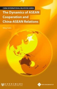 The Dynamics of ASEAN Cooperation and China - ASEAN Relations
