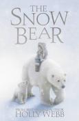 The Snow Bear. Holly Webb