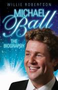 Michael Ball - the Biography