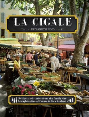 La Cigale: Recipes and Stories from the Family Who Brought a Slice of France to New Zealand