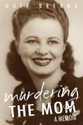Murdering the Mom: A Memoir