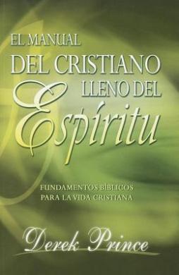 Manual del Cristiano Lleno del Espiritu Santo: Fundamentos Biblicos Para la Vida Cristiana