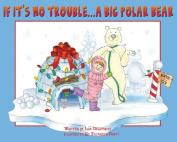 If It's No Trouble...a Big Polar Bear
