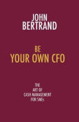 Be Your Own CFO the Art of Cash Management for SMEs