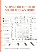 Shaping the Future of South Africa's Youth. Rethinking Post-School Education and Skills Training