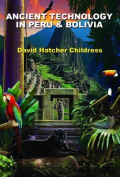Ancient Technology In Peru and Bolivia