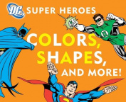 Colors, Shapes, and More! (DC Super Heroes (Board)) [Board book]