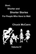 Short, Shorter, and Shorter Stories Volume IV