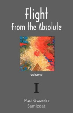 Flight from the Absolute: Cynical Observations on the Postmodern West. Volume I