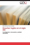 Ensenar Ingles En El Siglo XXI [Spanish]