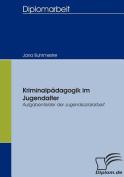 Kriminalp Dagogik Im Jugendalter - Aufgabenfelder Der Jugendsozialarbeit [GER]