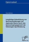 Langfristige Unterst Tzung Von Sportveranstaltungen Auf Regionaler Ebene Durch Das Sponsoringengagement Der Volkswagen Sportf Rderung [GER]