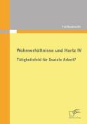 Wohnverhaltnisse Und Hartz IV - Tatigkeitsfeld Fur Soziale Arbeit? [GER]