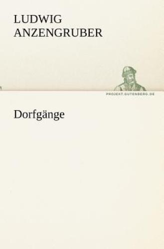Dorfgange [GER] by Ludwig Anzengruber.