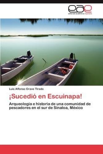 Sucedio En Escuinapa! [Spanish] by Luis Alfonso Grave Tirado.