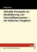 Aktuelle Konzepte Zur Modellierung Von Gesch Ftsprozessen - Ein Kritischer Vergleich [GER]