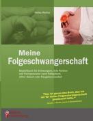Meine Folgeschwangerschaft - Begleitbuch Fur Schwangere, Ihre Partner Und Fachpersonen Nach Fehlgeburt, Stiller Geburt Oder Neugeborenentod