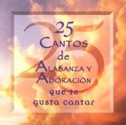25 Cantos de Alabanza y Adoracion = 25 Praise & Worship Songs You Love to Sing [Spanish]