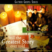 Still the Greatest Story Ever Told (Gaither Gospel