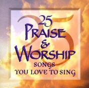 25 Praise & Worship Songs You Love to Sing