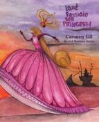 Que Fastidio Ser Princesa! = Annoyance to Be a Princess! [Spanish]