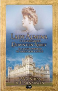 Lady Almina y La Verdadera Downtown Abbey [Spanish]