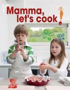 Mamma, Let's Cook Italian