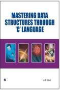 Mastering Data Structures Through C Language