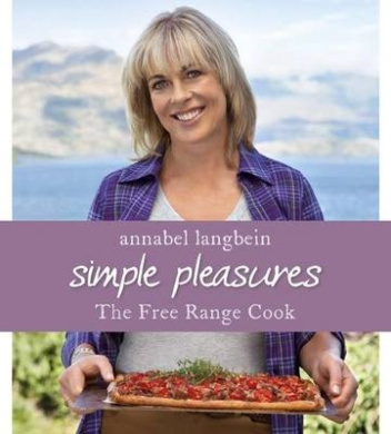 Annabel Langbein the Free Range Cook: Simple Pleasures