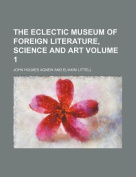 The Eclectic Museum of Foreign Literature, Science and Art Volume 1