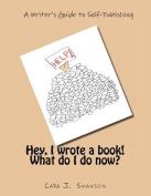 Hey, I Wrote a Book! What Do I Do Now?