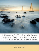 A Memoir of the Life of James Milnor, D.D.