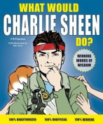 What Would Charlie Sheen Do?