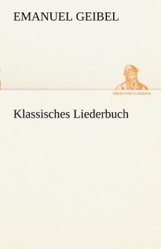 Klassisches Liederbuch [GER] by Emanuel Geibel.