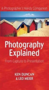 Photography Explained : From Capture to Presentation