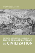 The Socio-intellectual Foundations of Malek Bennabi's Approach to Civilisation