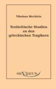 Textkritische Studien Zu Den Griechischen Tragikern [GER]