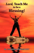Lord, Teach Me to Be a Blessing!
