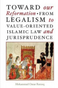 Toward Our Reformation from Legalism to Value-oriented Islamic Law and Jurisprudence