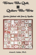 Writers Who Quilt, Quilters Who Write